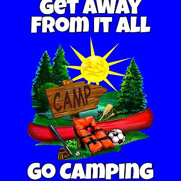 Get Away From It All Go Camping by fantasticdesign
