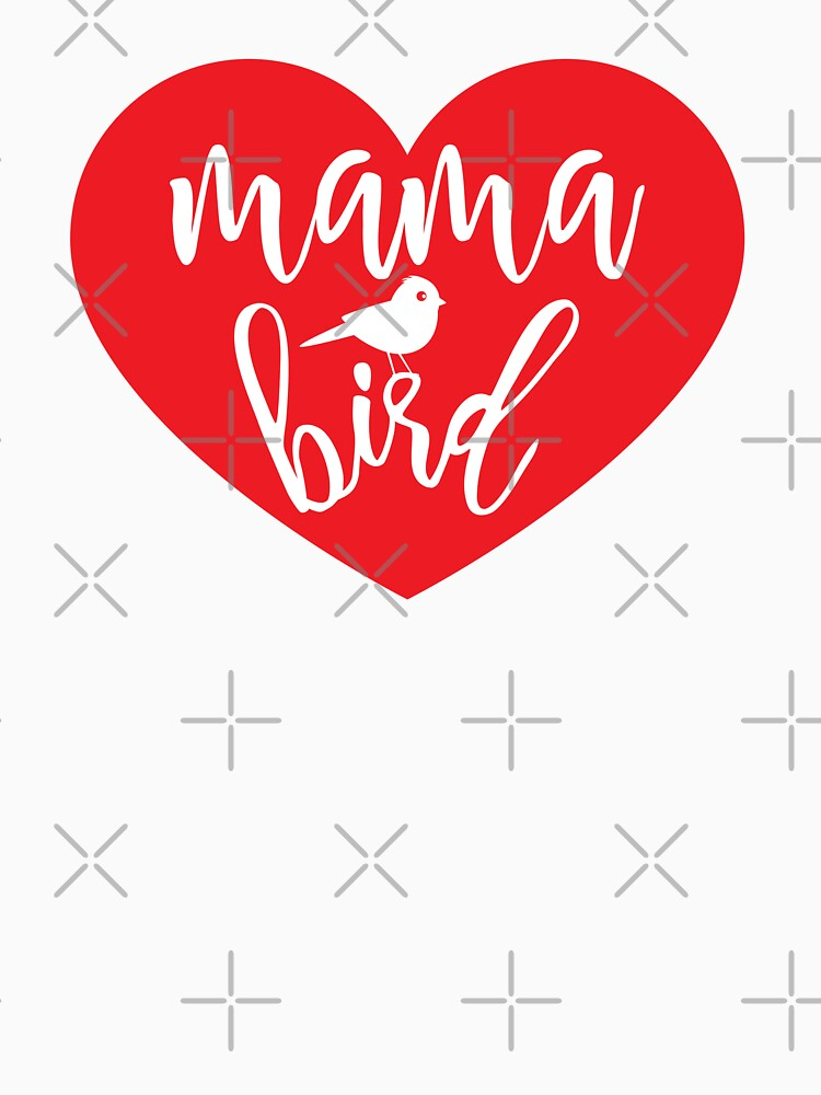 Mama Bird T Shirt with Red Heart | Valentine's Day Gift Idea by -WaD-
