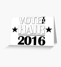VOTE THE HAIR #2 Greeting Card