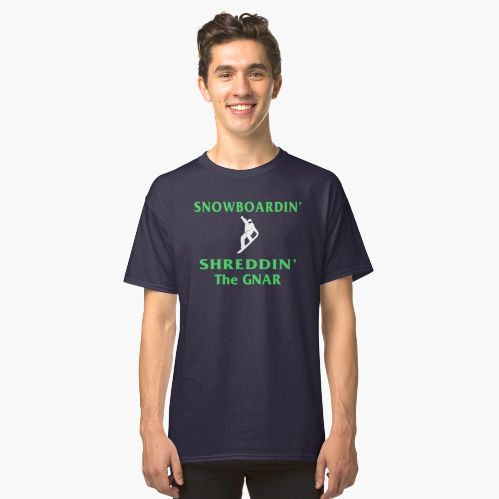 Snowboard T-Shirt, Shred the Gnar. Classic T-Shirt Front