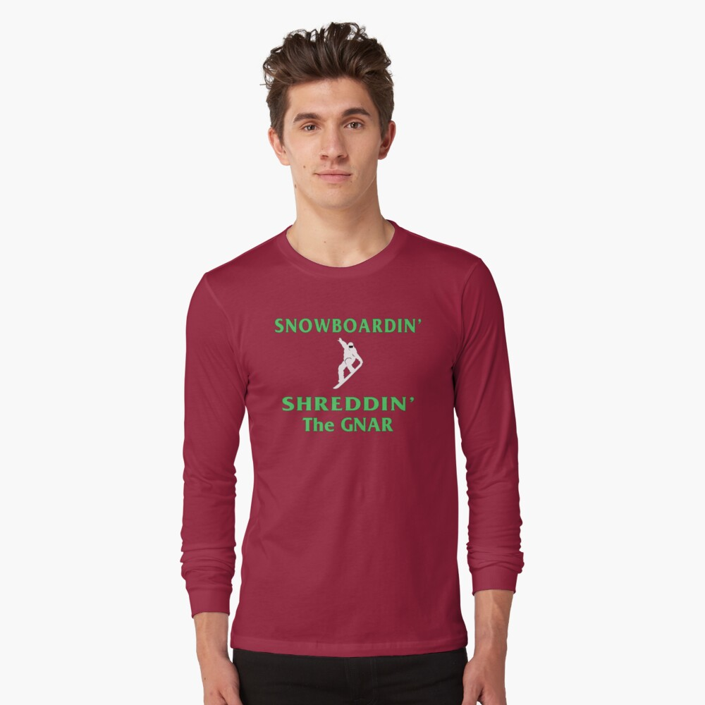 Snowboard T-Shirt, Shred the Gnar. Long Sleeve T-Shirt Front