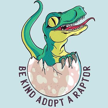 Be Kind Adopt A Raptor  by TomCage
