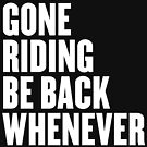 Gone riding be back whenever by fknmoto