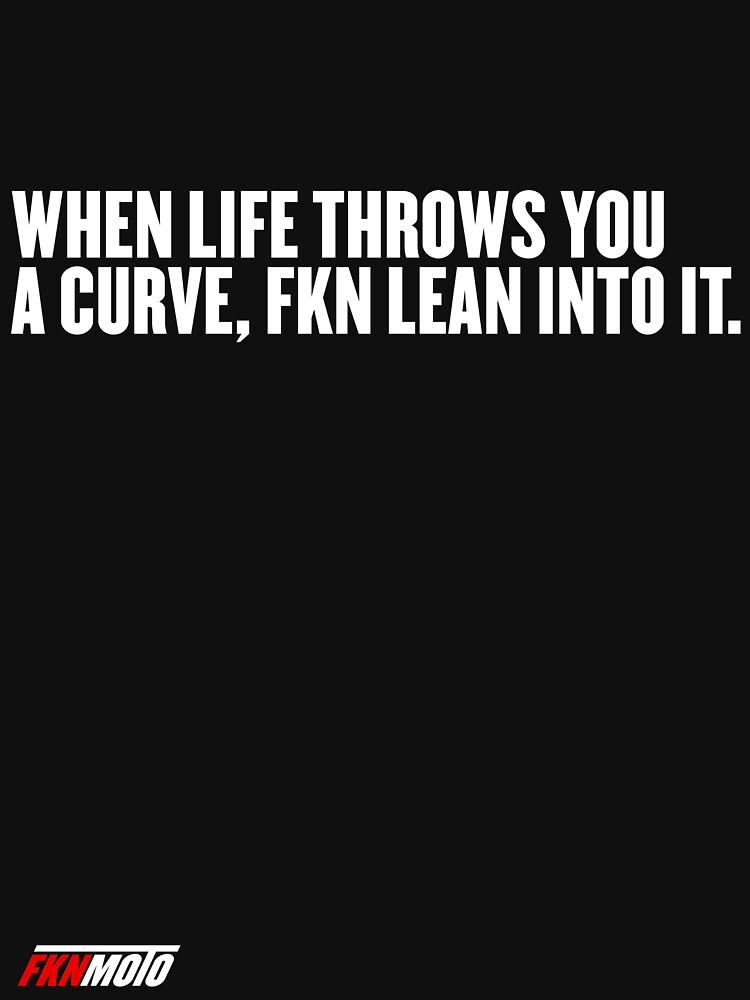 When life throws you a curve fkn lean into it by fknmoto
