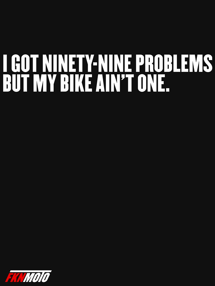 I got ninety nine problems but my bike ain't one by fknmoto