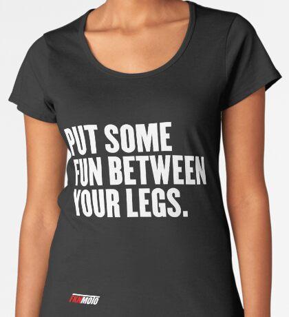Put some fun between your legs Premium Scoop T-Shirt