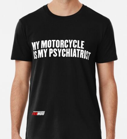 My motorcycle is my psychiatrist Premium T-Shirt