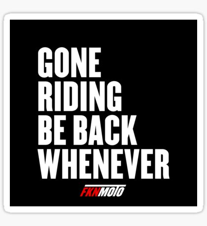 Gone riding be back whenever Sticker