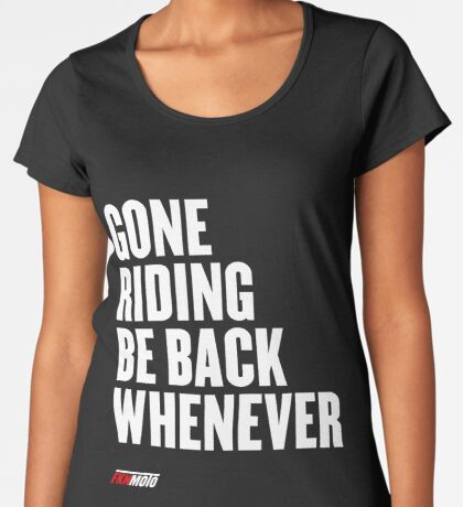 Gone riding be back whenever Premium Scoop T-Shirt