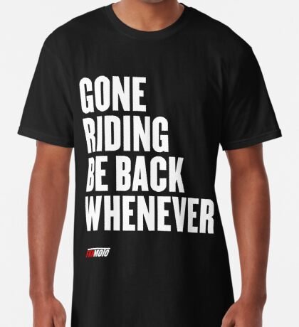 Gone riding be back whenever Long T-Shirt