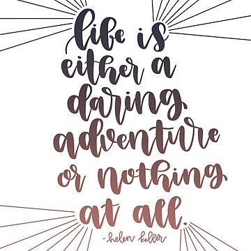 La vida es una aventura audaz o nada en absoluto. de kelseyhaver