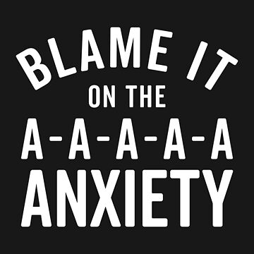 Blame It On Anxiety Funny Quote by quarantine81