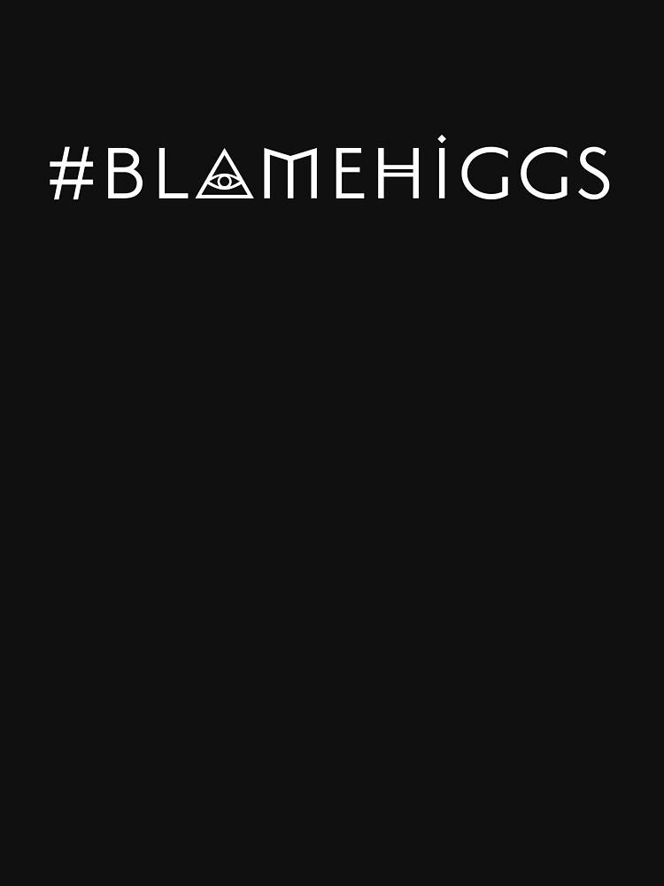 #BLAMEHIGGS by drasswear