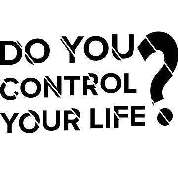 Do you control your life? Or it is Black Mirror by Grampus