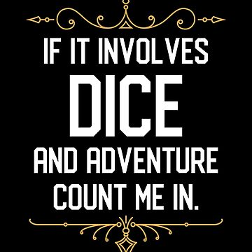If it Involves Dice and Adventure Count Me In by pixeptional