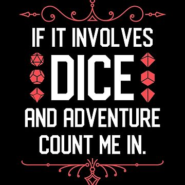 Dice Collector Quotes If it Involves Dice and Adventure Count Me In by pixeptional