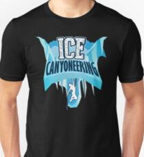 Ice Canyoneering Climbing - Mountain Canyoneer Unisex T-Shirt