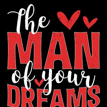 The Man Of Your Dreams Valentines Day Hearts by BUBLTEES