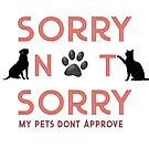 My Pets Don't Approve by purelifephotoss