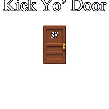 Kick Yo Door 38 Baby by FabloFreshcoBar