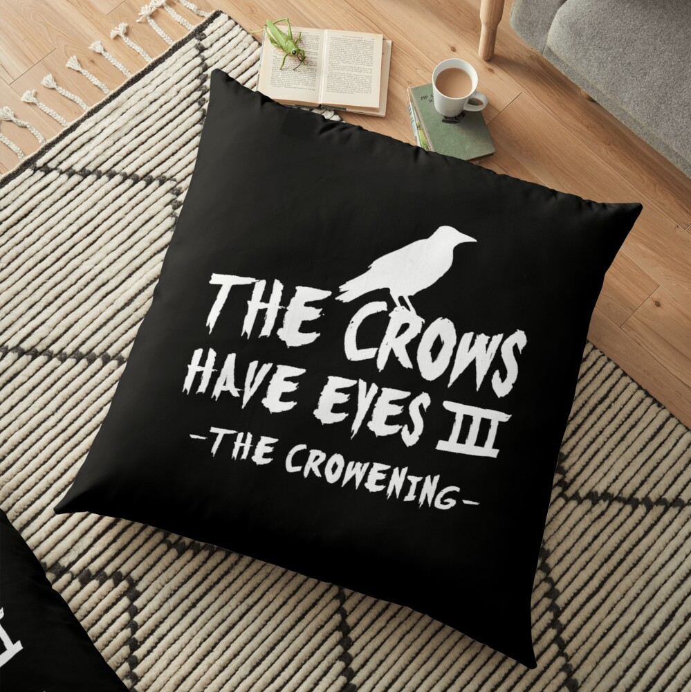 The Crows Have Eyes III – white type Floor Pillow