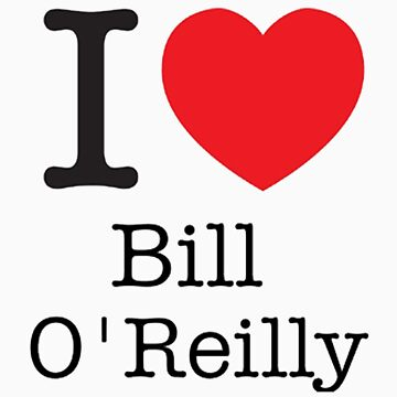 I LOVE Bill O'Reilly by brado62442