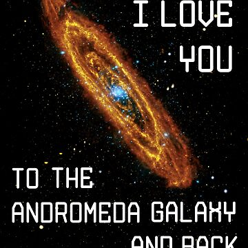 I Love You to the Andromeda Galaxy and Back by bethcentral