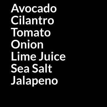 Funny Guacamole Ingredients Listed in White by TrndSttr