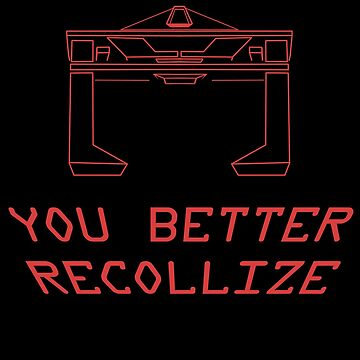 YOU BETTER RECOLLIZE by BartsGeekGifts