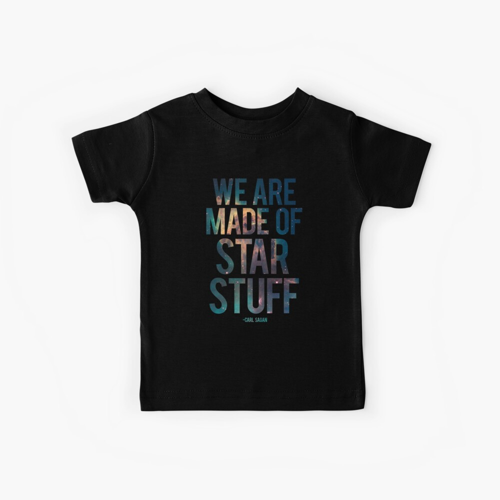 We Are Made of Star Stuff - Carl Sagan Quote Kids T-Shirt