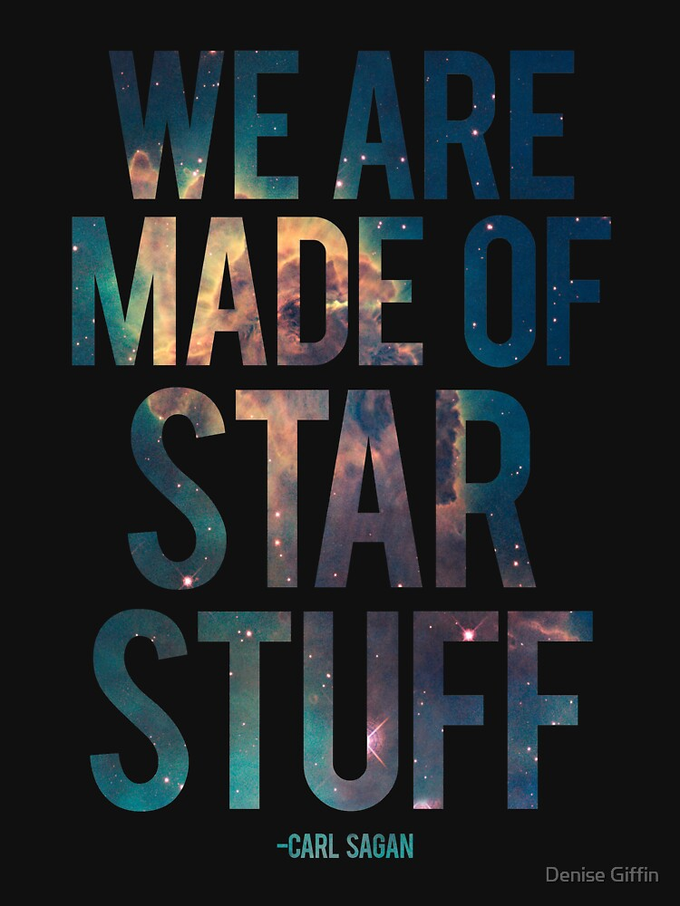 We Are Made of Star Stuff - Carl Sagan Quote by thistletoad