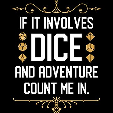 RPG Meme If it Involves Dice and Adventure Count Me In by pixeptional