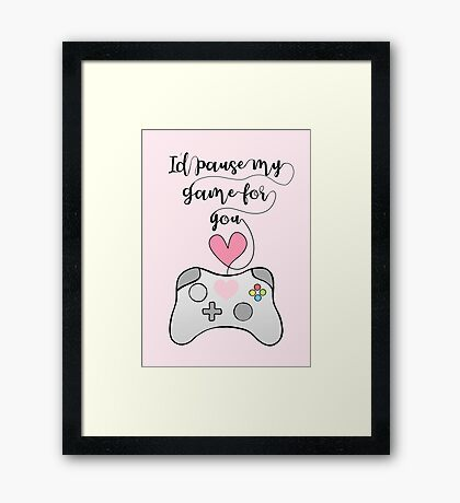 Gamer Anniversary - Pause my Game for you - gaming - girlfriend - boyfriend - wife - husband - partner - gaming couple - games - pun Framed Print