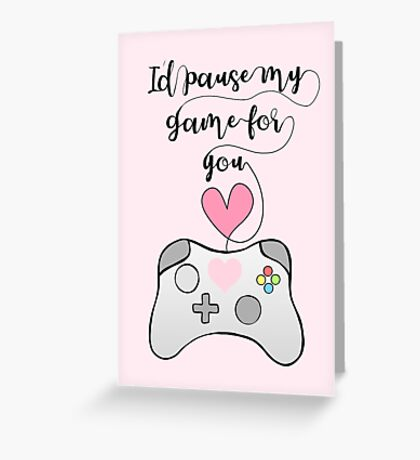 Gamer Anniversary - Pause my Game for you - gaming - girlfriend - boyfriend - wife - husband - partner - gaming couple - games - pun Greeting Card