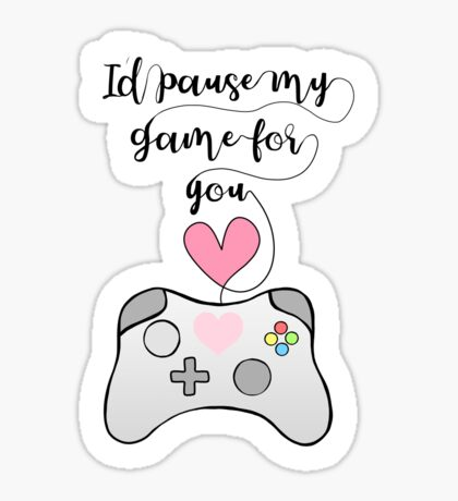 Gamer Anniversary - Pause my Game for you - gaming - girlfriend - boyfriend - wife - husband - partner - gaming couple - games - pun Sticker