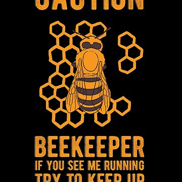 Beekeeper If You See Me Running Keeping T Shirt by WWB2017