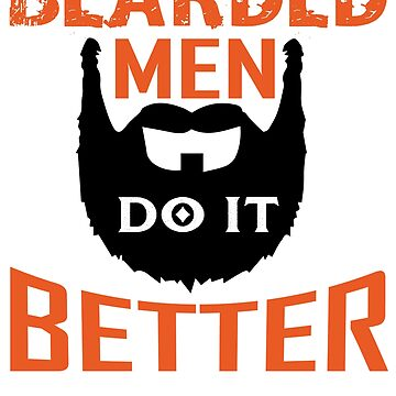 Bearded Men do it Better by ThatMerchStore
