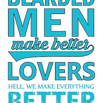 Beared Men make Better Lovers. Hell, We make Everything Better by ThatMerchStore