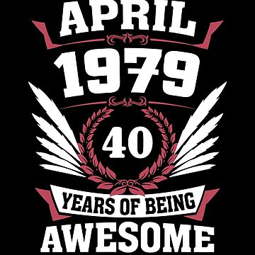 April 1979 40 Years Of Being Awesome by lavatarnt