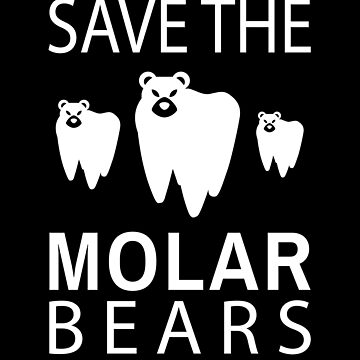 Pun Tooth T-Shirt for Dentist - Save The Molar Bears by deichmonster