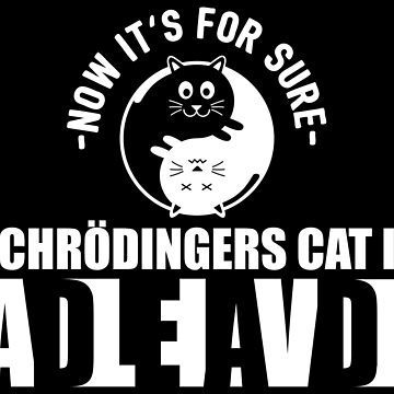 Schrödingers Cat Is Dead Alive - Funny Physics Pun Gift by yeoys