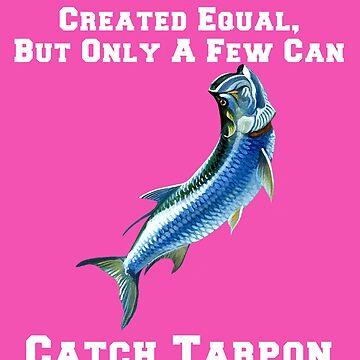 A Few Women Can Catch Tarpon Women Fishing Design by fantasticdesign