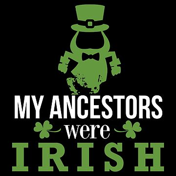 Ancestors My Ancestors were Irish - Gift Idea by vicoli-shirts