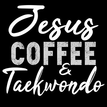 Jesus Coffee and Taekwondo by STdesigns