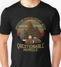 Amateur Mycologist With Questionable Morels Unisex T-Shirt