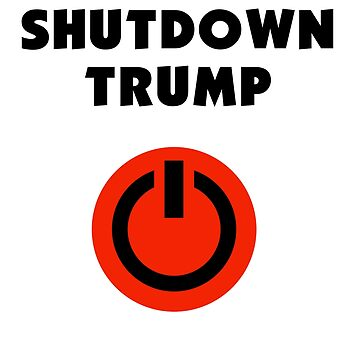 Shutdown Trump   by Sagan88