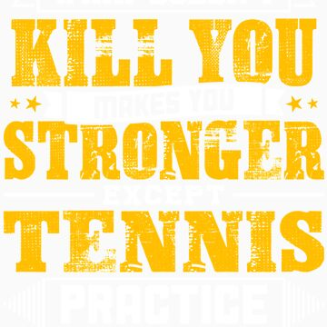 Doesnt Kill You Except Tennis Practice Player Coach Shirt by orangepieces