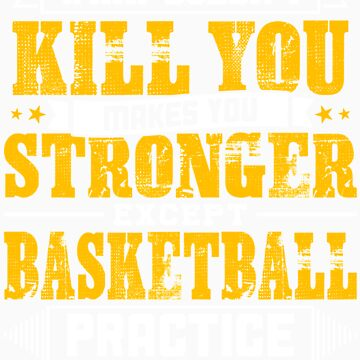 Doesnt Kill You Except Basketball Practice Player Coach Shirt by orangepieces