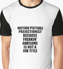 Motion Picture Projectionist Freaking Awesome Funny Gift Idea for Coworker Employee Office Gag Job Title Joke Grafik T-Shirt
