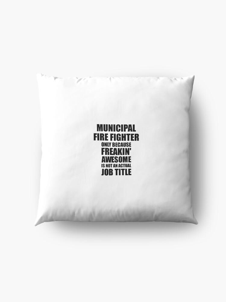 Alternative Ansicht von Municipal Fire Fighter Freaking Awesome Funny Gift Idea for Coworker Employee Office Gag Job Title Joke Bodenkissen
